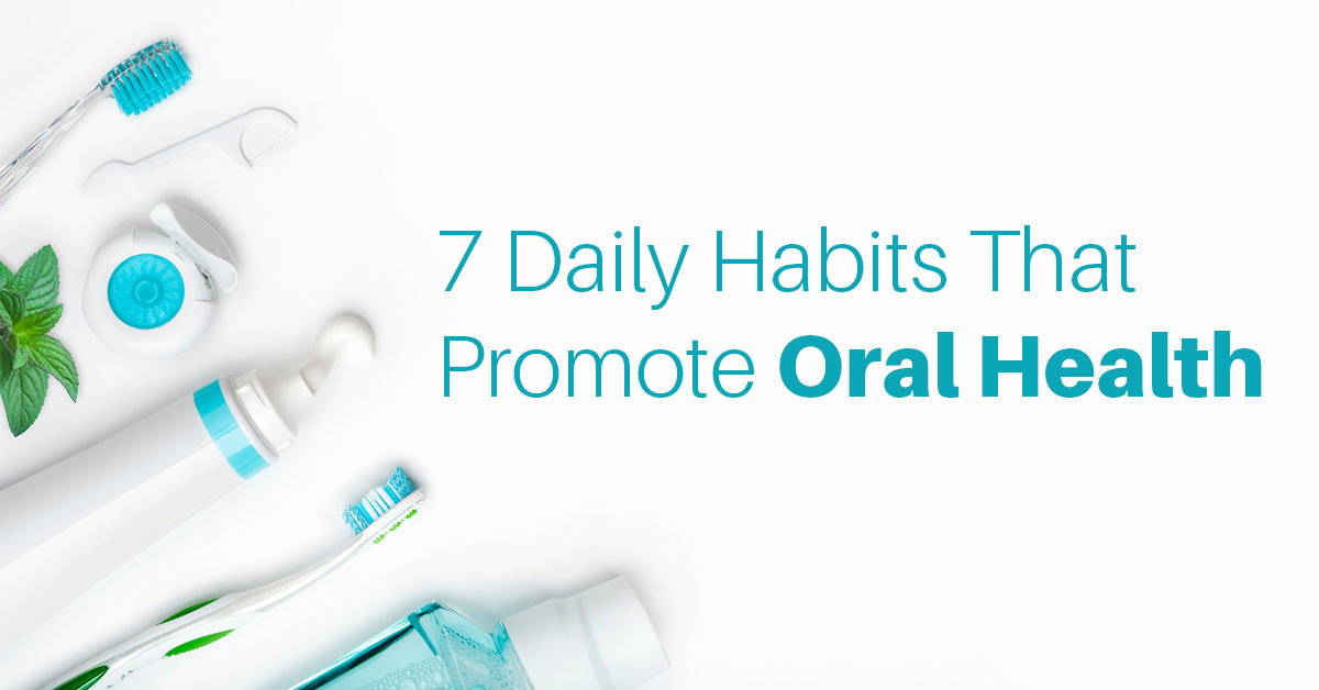 7 Daily Habits That Promote Oral Health